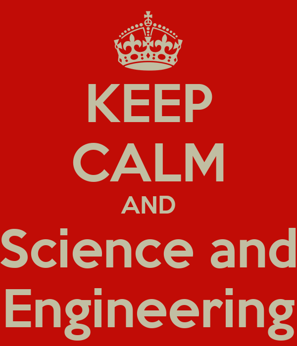 KEEP CALM AND Science and Engineering