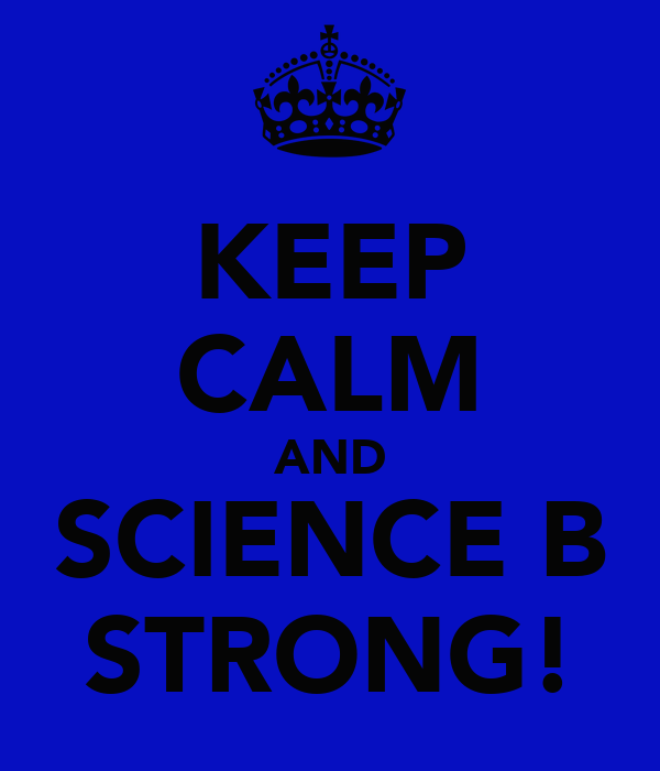 KEEP CALM AND SCIENCE B STRONG!