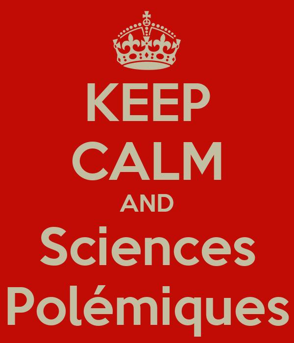 KEEP CALM AND Sciences Polémiques