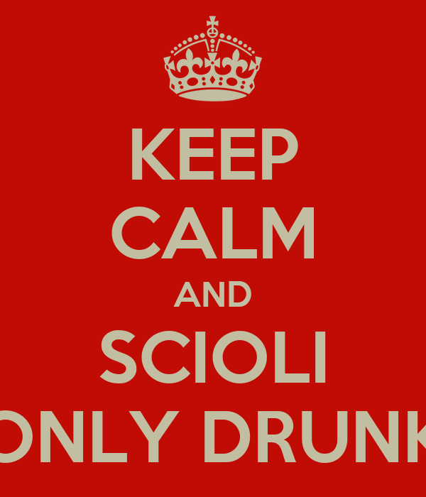 KEEP CALM AND SCIOLI ONLY DRUNK