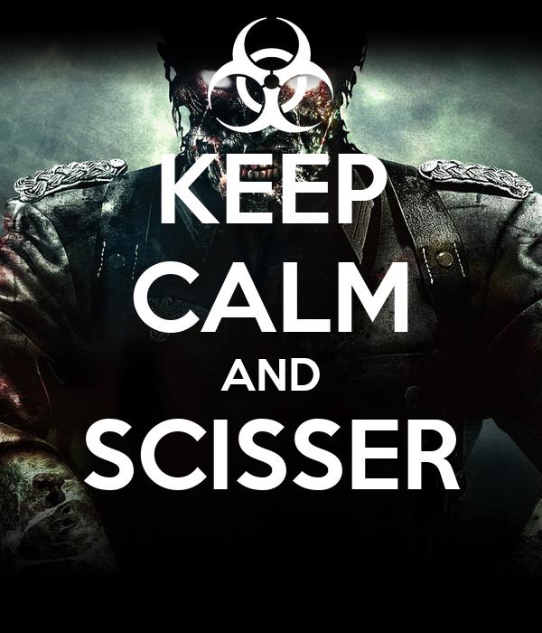 KEEP CALM AND SCISSER