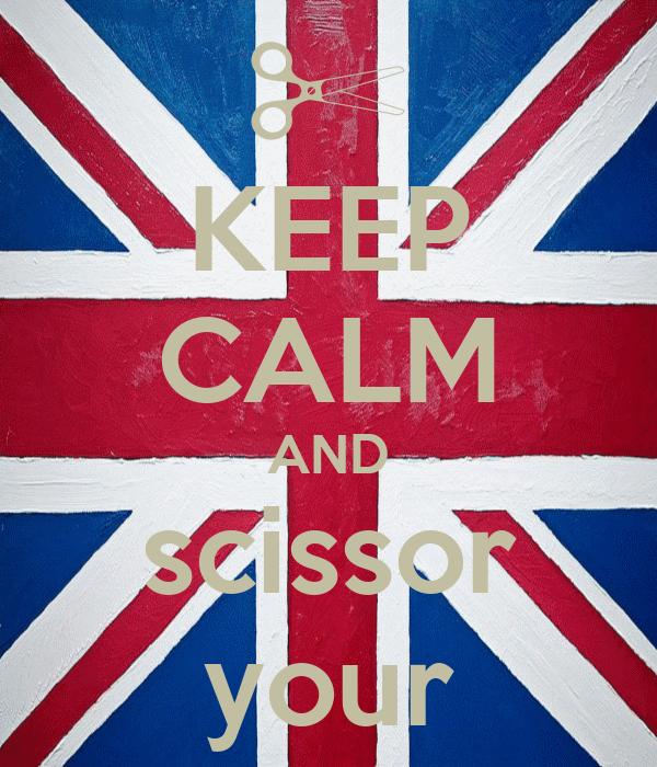 KEEP CALM AND scissor your