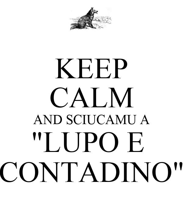 "KEEP CALM AND SCIUCAMU A ""LUPO E  CONTADINO"""
