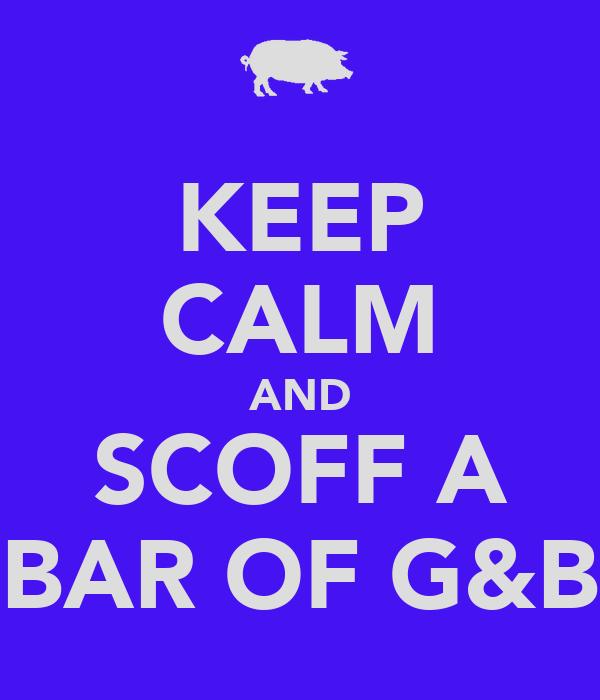 KEEP CALM AND SCOFF A BAR OF G&B