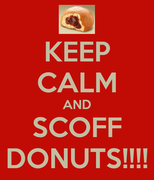 KEEP CALM AND SCOFF DONUTS!!!!