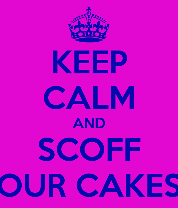 KEEP CALM AND SCOFF OUR CAKES