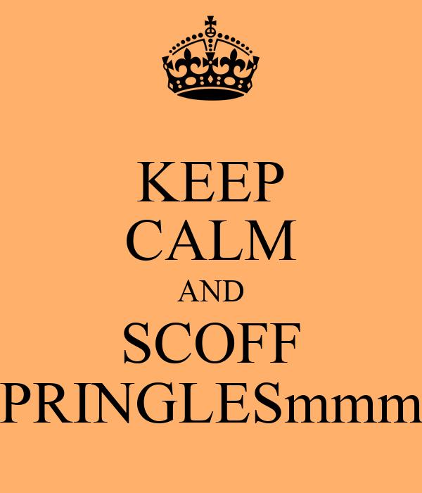 KEEP CALM AND SCOFF PRINGLESmmm