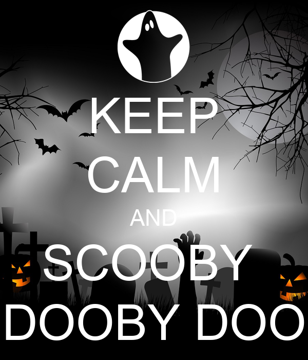 KEEP CALM AND SCOOBY  DOOBY DOO