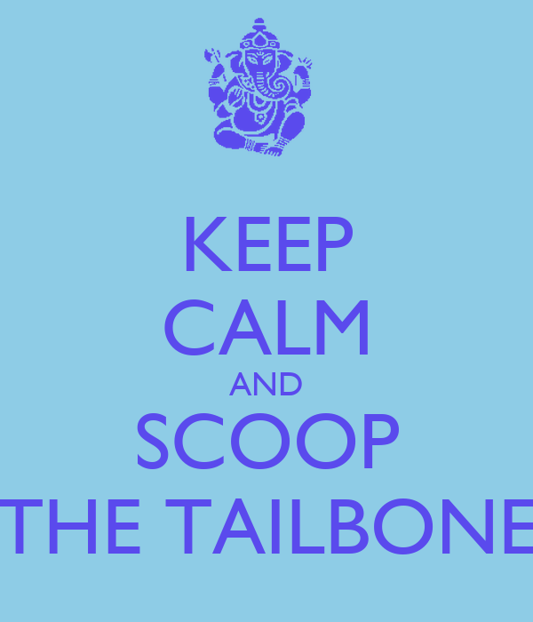 KEEP CALM AND SCOOP THE TAILBONE
