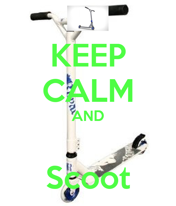 KEEP CALM AND  Scoot