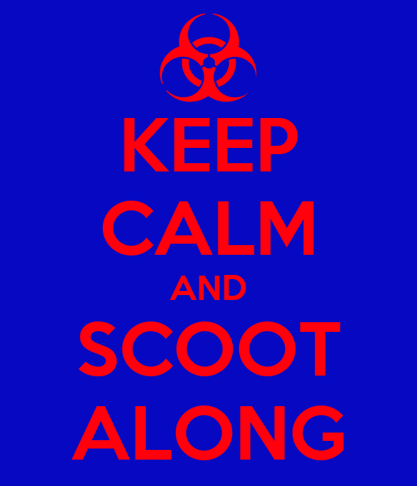KEEP CALM AND SCOOT ALONG