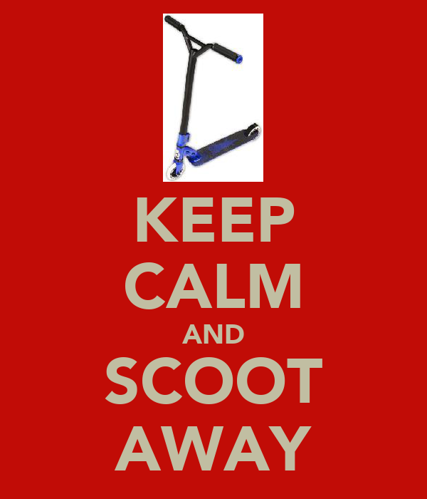 KEEP CALM AND SCOOT AWAY