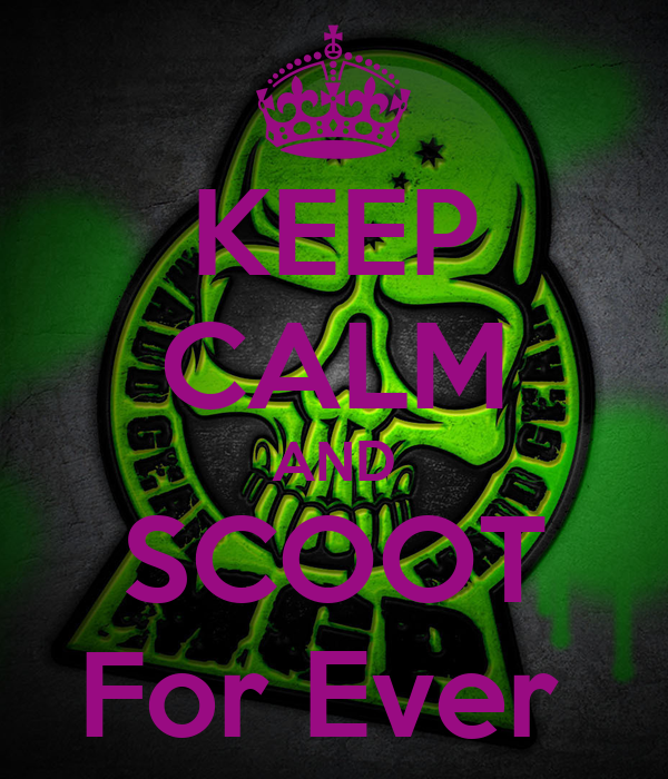 KEEP CALM AND  SCOOT  For Ever