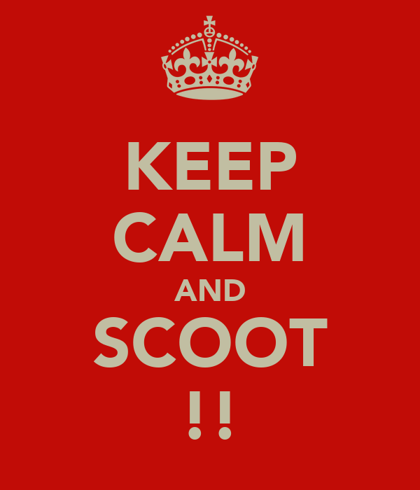 KEEP CALM AND SCOOT !!