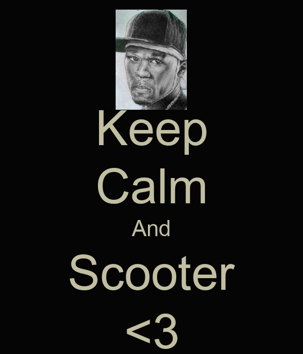 Keep Calm And Scooter <3