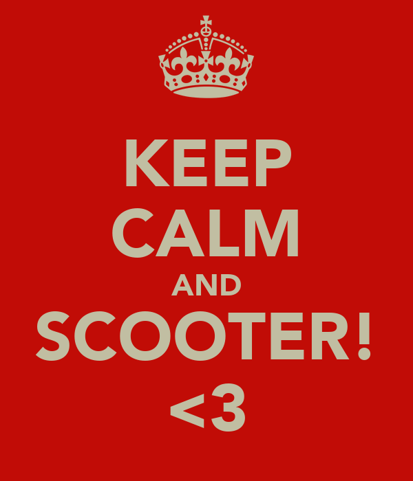 KEEP CALM AND SCOOTER! <3