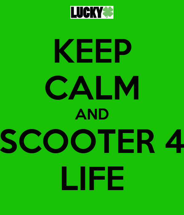 KEEP CALM AND SCOOTER 4 LIFE