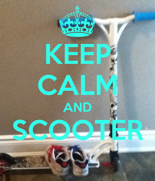 KEEP CALM AND SCOOTER