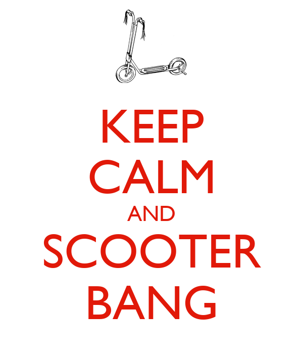 KEEP CALM AND SCOOTER BANG