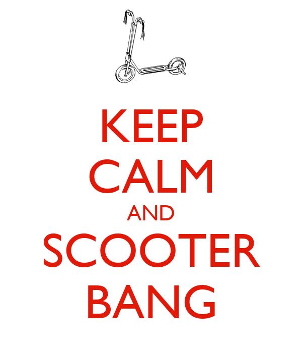 KEEP CALM AND SCOOTER BANG