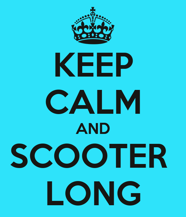 KEEP CALM AND SCOOTER  LONG