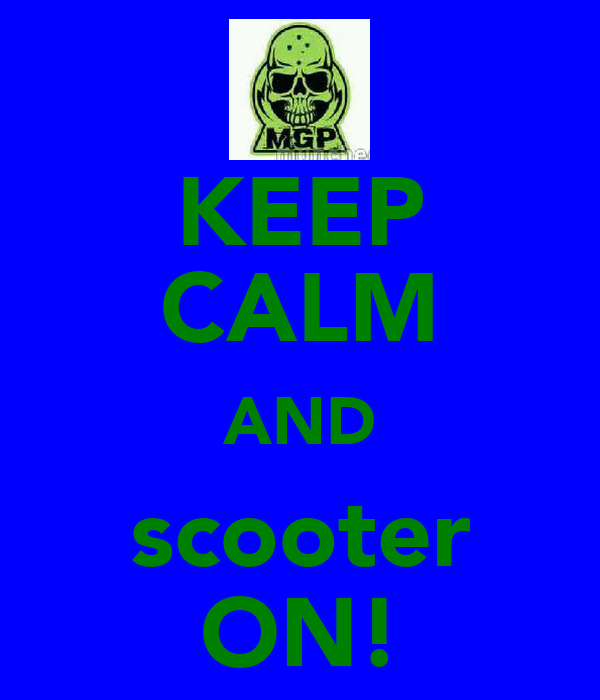 KEEP CALM AND scooter ON!