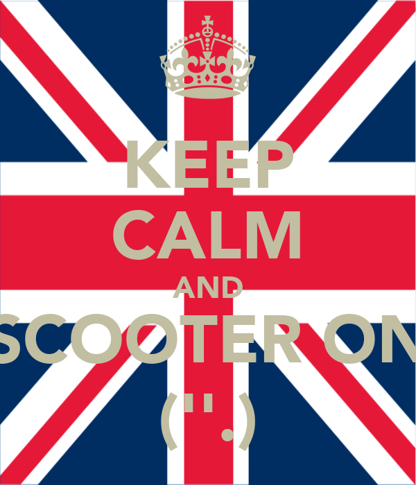 KEEP CALM AND SCOOTER ON (''.)