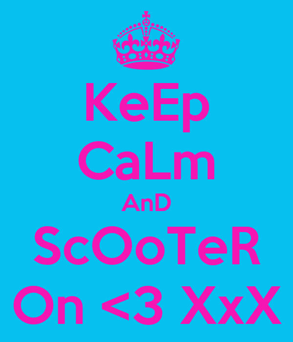 KeEp CaLm AnD ScOoTeR On <3 XxX