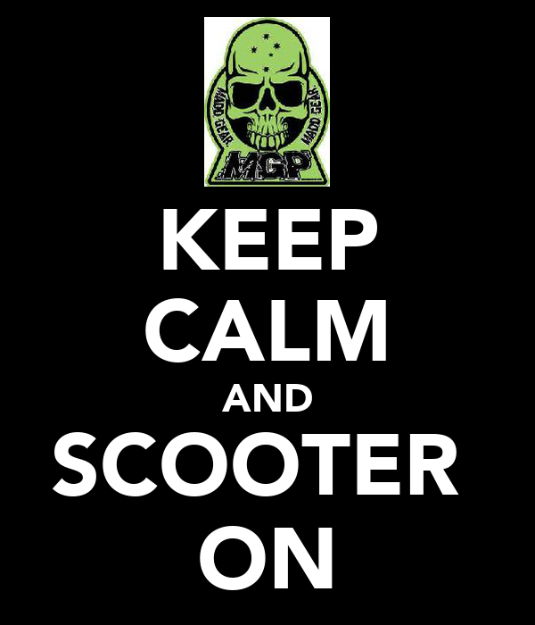 KEEP CALM AND SCOOTER  ON