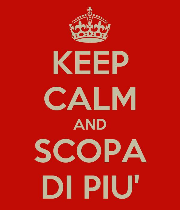 KEEP CALM AND SCOPA DI PIU'