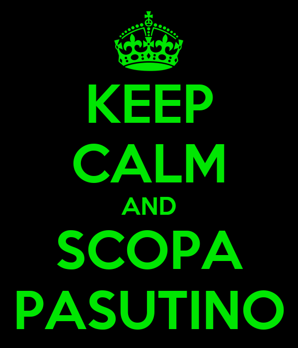 KEEP CALM AND SCOPA PASUTINO
