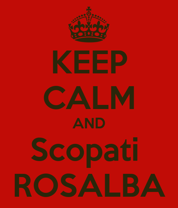 KEEP CALM AND Scopati  ROSALBA