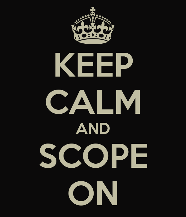 KEEP CALM AND SCOPE ON