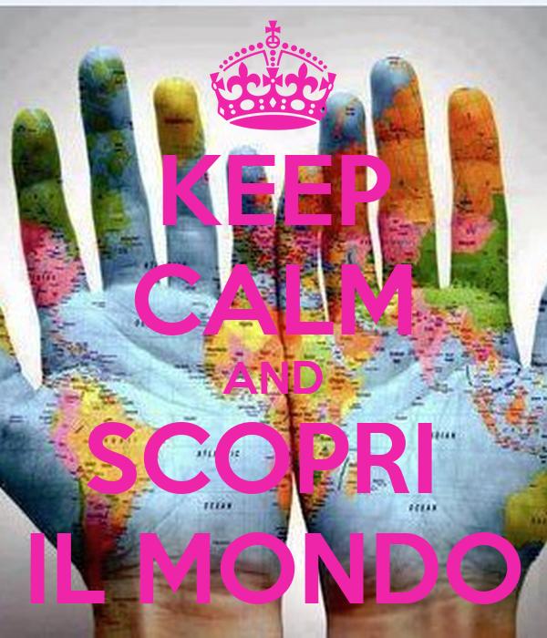 KEEP CALM AND SCOPRI  IL MONDO