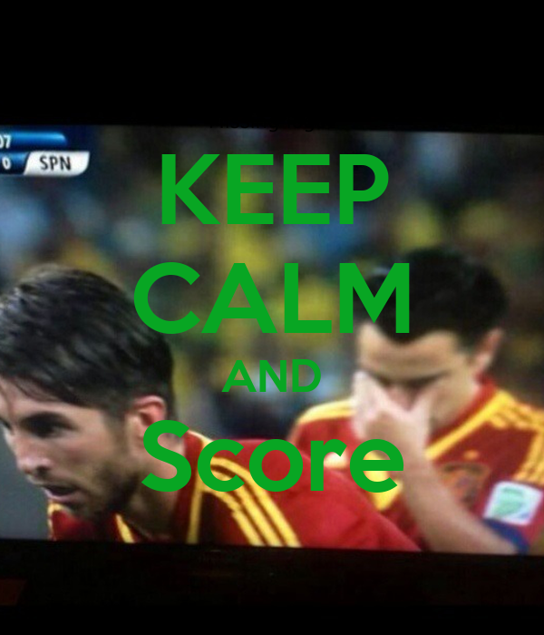 KEEP CALM AND Score