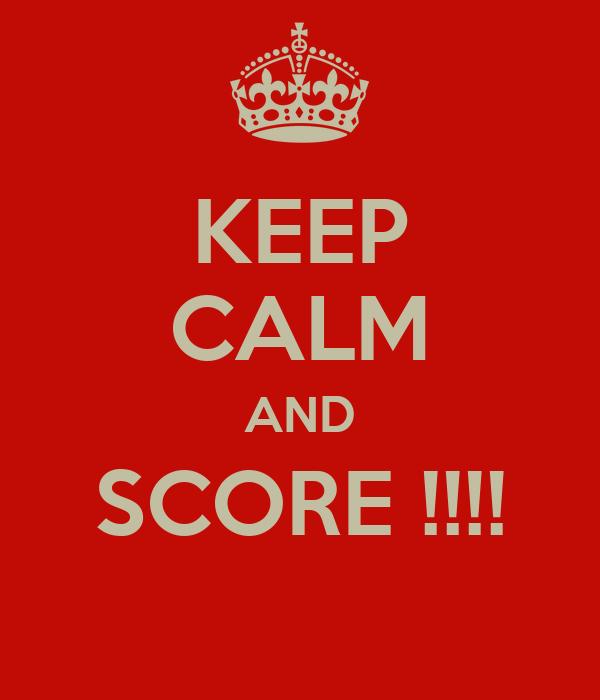 KEEP CALM AND SCORE !!!!