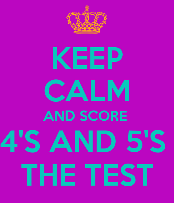 KEEP CALM AND SCORE  4'S AND 5'S  THE TEST