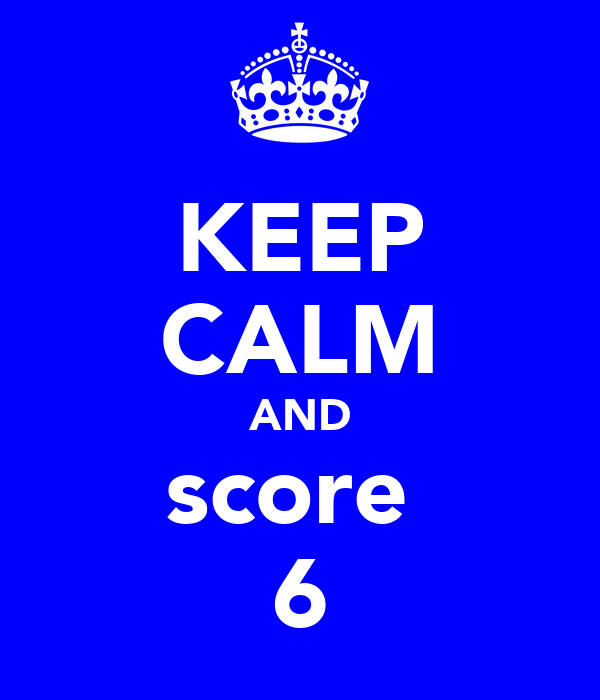 KEEP CALM AND score  6