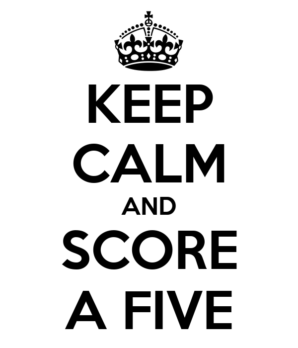 KEEP CALM AND SCORE A FIVE