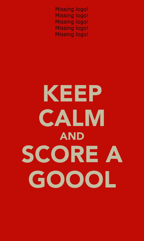 KEEP CALM AND SCORE A GOOOL