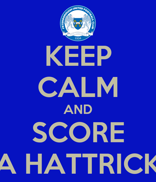 KEEP CALM AND SCORE A HATTRICK