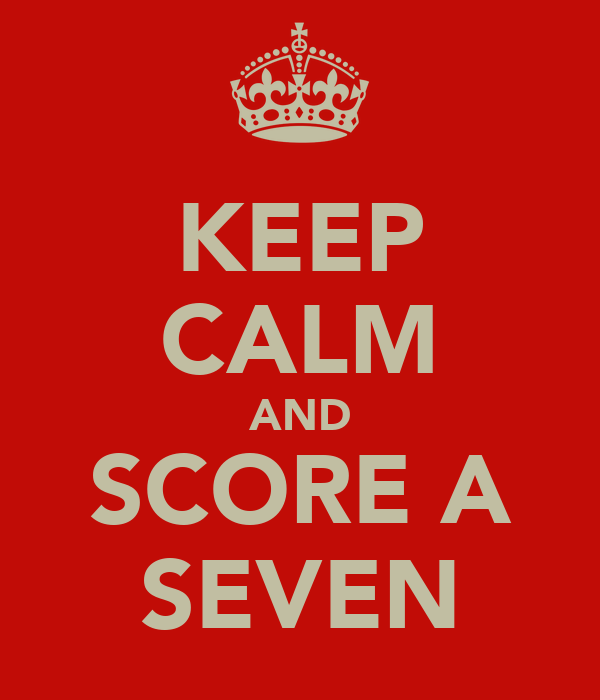 KEEP CALM AND SCORE A SEVEN