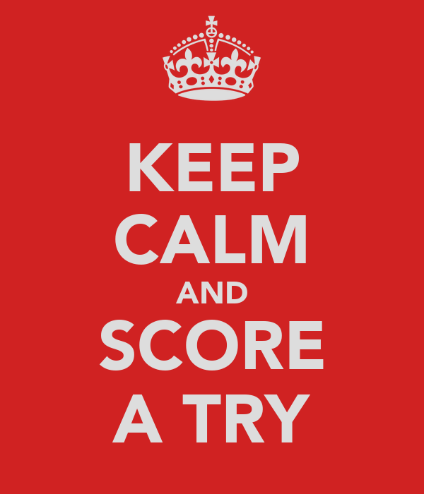 KEEP CALM AND SCORE A TRY