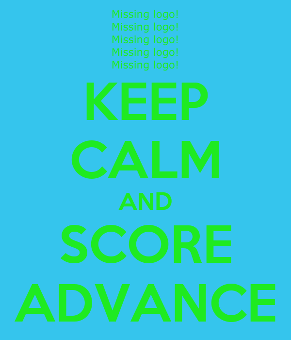 KEEP CALM AND SCORE ADVANCE