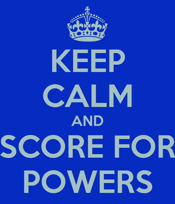 KEEP CALM AND SCORE FOR POWERS