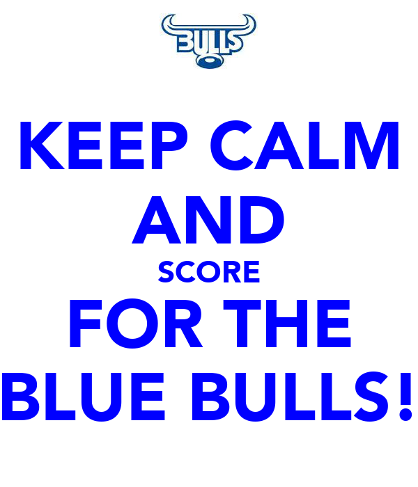 KEEP CALM AND SCORE FOR THE BLUE BULLS!