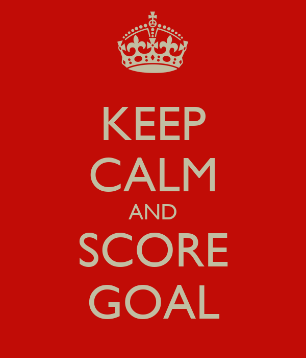 KEEP CALM AND SCORE GOAL