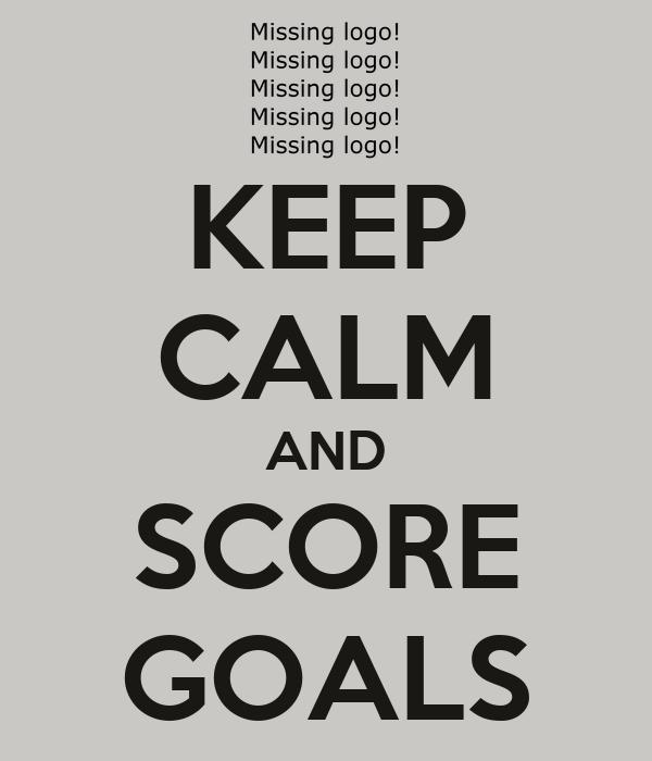 KEEP CALM AND SCORE GOALS