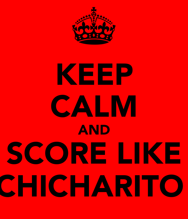 KEEP CALM AND SCORE LIKE CHICHARITO