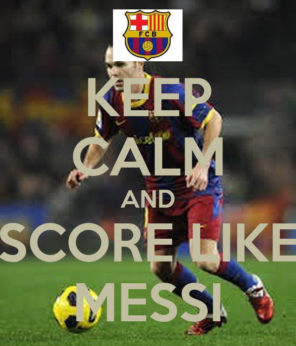 KEEP CALM AND SCORE LIKE MESSI